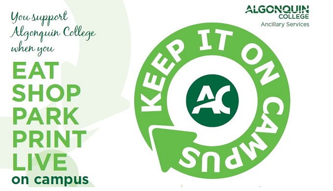 Keep it on campus. You support Algonquin College when you eat, shop, park, print, live oncampus.